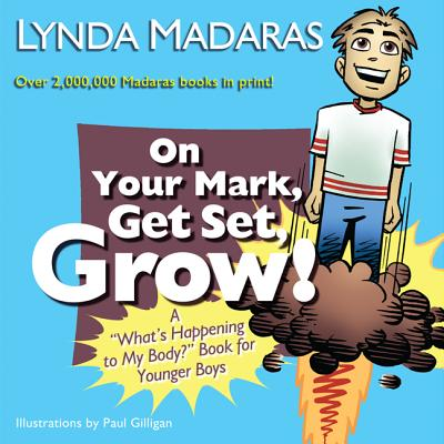 On Your Mark, Get Set, Grow! By Madaras, Lynda/ Gilligan, Paul (ILT)